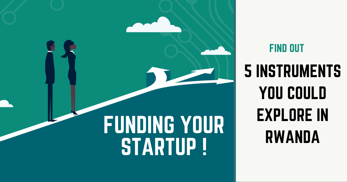 Funding your startup - 5 instruments you could explore in Rwanda
